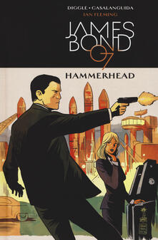 Hammerhead. James Bond 007. Vol. 3 - Ian Fleming,Luca Casalanguida,Andy Diggle - copertina