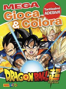 Listadelpopolo.it Dragon Ball Super. Gioca & colora mega. Con Adesivi Image