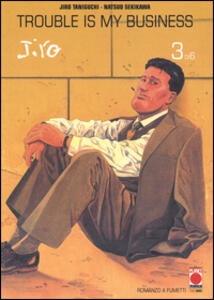 Trouble is my business. Jiro Taniguchi collection. Vol. 3