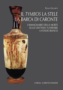 Il tymbos, la stele e la barca di Caronte. L'immaginario della morte sulle lekythoi funerarie a fondo bianco