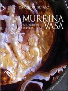 Murrina vasa. A luxury of Imperial Rome-Un lusso della Roma Imperiale. Ediz. bilingue - Dario Bufalo - copertina