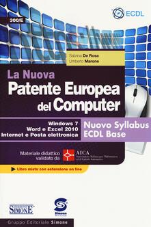 La nuova patente europea del computer. Nuovo Syllabus ECDL base. Windows 7, Word e Excel 2010. Materiale didattico validato da AICA. Con espansione online.pdf
