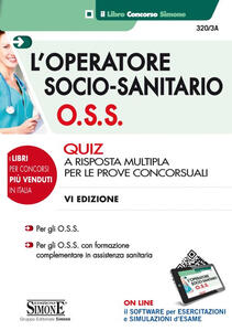 L' operatore socio-sanitario (O.S.S.). Quiz a risposta multipla per le prove concorsuali