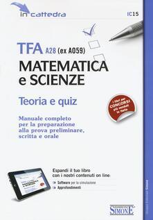 Writersfactory.it TFA A28 (ex A059). Matematica e scienze. Teoria e quiz. Manuale completo per la preparazione alla prova preliminare, scritta e orale. Con espansione online Image