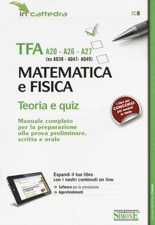 Daddyswing.es TFA A20-A26-A27 (ex A038-A-47-A049). Matematica e fisica. Teoria e quiz. Manuale... preparazione alla prova preliminare, scritta e orale. Con software di simulazione Image