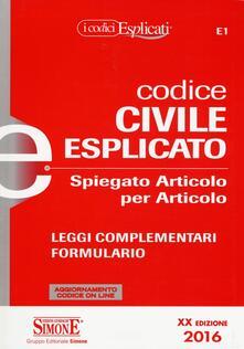 Codice civile esplicato. Spiegato articolo per articolo. Leggi complementari. Formulario. Con aggiornamento online.pdf
