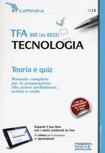 TFA A60 (ex A033). Tecnologia. Teoria e quiz. Manuale completo per la preparazione alla prova preliminare, scritta e orale. Con software di simulazione
