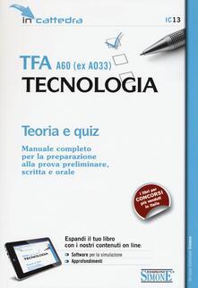 TFA A60 (ex A033). Tecnologia. Teoria e quiz. Manuale completo per la preparazione alla prova preliminare, scritta e orale. Con software di simulazione.pdf