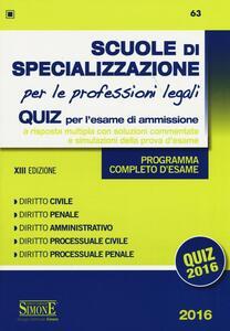 Scuole di specializzazione per le professioni legali. Quiz per l'esame di ammissione a risposta multipla con soluzioni commentate e simulazioni della prova d'esame. Programma completo d'esame