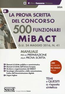 Daddyswing.es 500 funzionari MiBACT. La prova scritta del concorso. Manuale per la preparazione alla prova scritta Image
