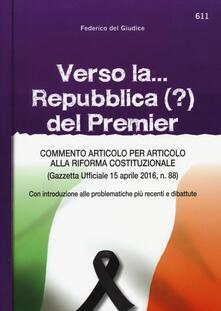 Filippodegasperi.it Verso la... Repubblica (?) del premier. Commento articolo per articolo alla riforma costituzionale (Gazzetta ufficiale 15 aprile, n. 88) Image