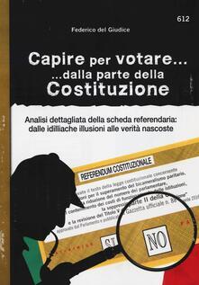Capire per votare... dalla parte della Costituzione. Analisi dettagliata della scheda referendaria: dalle idilliache illusioni alle verità nascoste.pdf
