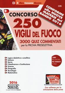 Concorso 250 Vigili del fuoco. 3000 Quiz commentati per la prova preselettiva. Con software per la simulazione della prova.pdf