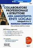 Libro Collaboratore professionale e istruttore. Area amministrativa. Enti locali. Categorie B e C. Manuale completo per la prova scritta e orale