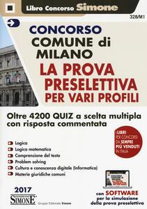 Concorso Comune di Milano. La prova preselettiva per vari profili. Oltre 4200 quiz a scelta multipla con risposta commentata. Con software di simulazione