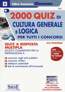 2000 quiz di cultura generale e logica per tutti concorsi. Quiz a risposta multipla. Con Espansione online.pdf