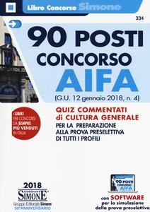90 posti concorso AIFA. (G.U. 12 gennaio 2018, n. 4). Quiz commentati di cultura generale per la preparazione alla prova preselettivadi tutti iprofili. Con software di simulazione