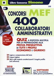 Concorso MEF. 400 collaboratori amministrativi. Quiz a risposta multipla per la preparazione alla prova preselettiva di tutti i profili economici e giuridici. Con software di simulazione