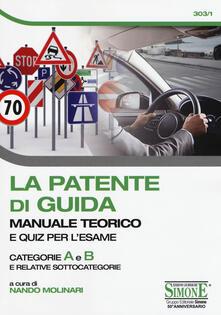 La patente di guida. Manuale teorico e quiz per l'esame. Categorie A e B e relative sottocategorie - copertina