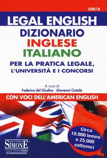 Legal english. Dizionario inglese-italiano per la pratica legale, lUniversità e i concorsi. Con voci dellamerican english.pdf
