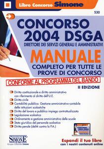 Concorso 2004 DSGA Direttore dei Servizi Generali e Amministrativi. Manuale completo per tutte le prove di concorso. Con espansione online - copertina