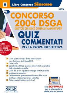 Concorso 2004 DSGA. Direttore dei servizi generali e amministrativi. Quiz Commentati per la prova preselettiva. Con software di simulazione.pdf