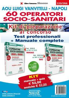 AOU Luigi Vanvitelli-Napoli 60 Operatori socio-sanitari. Kit di preparazione al concorso. Test professionali-Manuale completo. Con software di simulazione.pdf