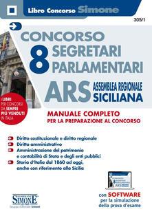 Concorso 8 segretari parlamentari ARS Assemblea Regionale Siciliana. Manuale completo. Con software di simulazione.pdf