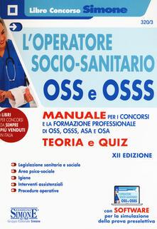 Camfeed.it L' operatore socio-sanitario OSS e OSSS. Manuale per i concorsi e la formazione professionale di O.S.S., O.S.S.S., A.S.A. e O.S.A. Teoria e quiz. Con software di simulazione Image