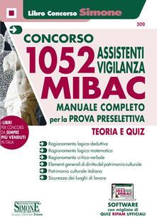 Librisulrazzismo.it Concorso MIBAC 1052 Assistenti vigilanza. Manuale completo per la prova preselettiva. Teoria e quiz. Con software di simulazione Image