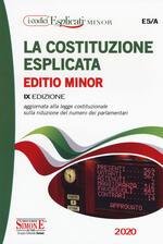 La Costituzione esplicata. Aggiornata alla legge costituzionale sulla riduzione del numero dei parlamentari. Ediz. minor