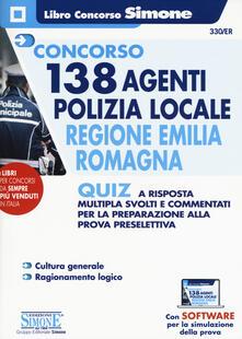 Concorso 138 agenti polizia locale regione Emilia Romagna. Quiz a risposta multipla svolti e commentati per la preparazione alla prova preselettiva. Con software di simulazione.pdf