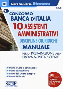 Concorso Banca d'Italia. 10 assistenti amministrativi. Discipline giuridiche. Manuale per la preparazione alla prova scritta e orale. Con espansioni online - copertina