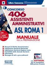 Concorso 406 Assistenti amministrativi ASL Roma 1. Manuale per la preparazione. Con software di simulazione