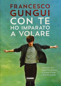 Con te ho imparato a volare - Francesco Gungui - copertina
