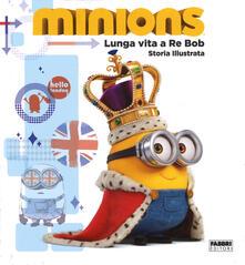 Lunga vita a re Bob. Minions. Ediz. illustrata.pdf