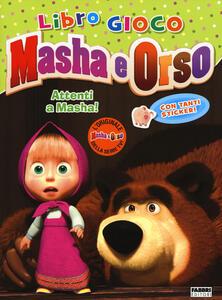 Attenti a Masha! Masha e orso. Con adesivi