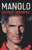 Libro Eravamo immortali Manolo