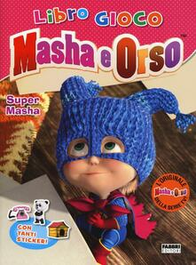 Super Masha. Masha e Orso. Libro gioco. Con adesivi.pdf