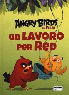 Un lavoro per Red. Angry Birds il fim. Ediz. illustrata.pdf