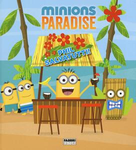 Phil salvatutti! Minions paradise. Ediz. illustrata