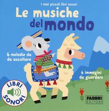 Milanospringparade.it Le musiche del mondo. I miei piccoli libri sonori. Ediz. a colori Image