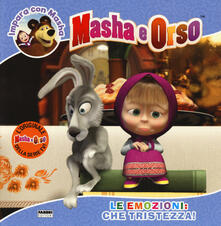 Le emozioni: che tristezza! Impara con Masha. Masha e Orso. Ediz. a colori.pdf