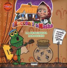 Parcoarenas.it La principessa ranocchio. I racconti di Masha. Masha e Orso. Ediz. a colori Image