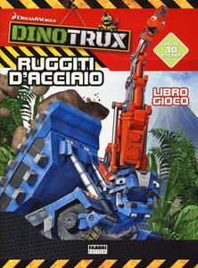 Ruggiti d'acciaio! Dinotroux. Libro gioco. Con adesivi. Ediz. a colori