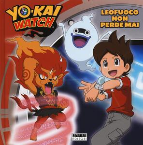 Leofuoco non perde mai. Yo-kai Watch. Ediz. a colori