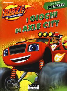 I giochi di Axle City. Blaze e le mega macchine. Con adesivi. Ediz. a colori.pdf