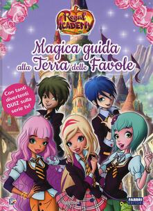 Magica guida alla Terra delle favole. Regal Academy. Ediz. a colori.pdf