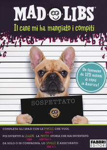 Il cane mi ha mangiato i compiti. Mad Libs. Vol. 2.pdf