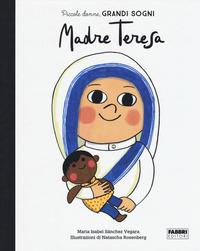 MADRE TERESA. PICCOLE DONNE GRANDI SOGNI